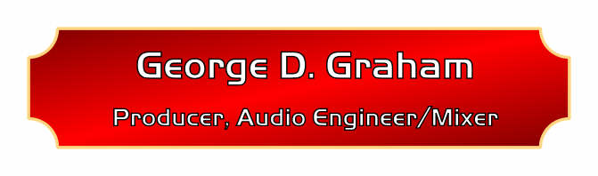 George D. Graham Producer, Audio engineer/Mixer